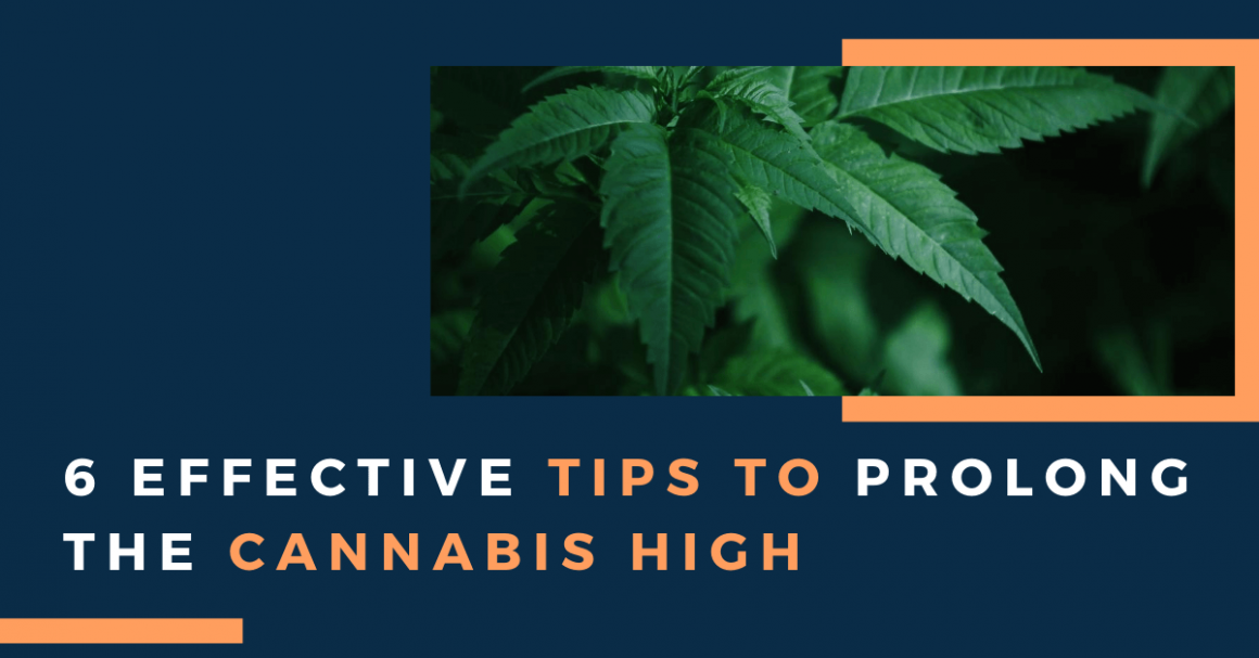 6 Effective Tips To Prolong The Cannabis High